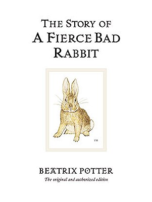 The Story of a Fierce Bad Rabbit By Potter, Beatrix